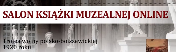 """""""Trofea wojny polsko-bolszewickiej 1919-1920"""" on-line!"""