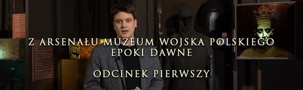 """""""Z Arsenału Muzeum Wojska Polskiego - Epoki Dawne"""" - nowa seria filmów popularnonaukowych"""