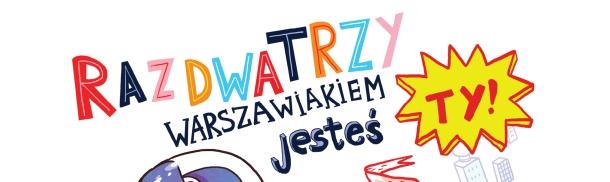 """Sen o Warszawie – IV edycja gry """"Raz, dwa, trzy warszawiakiem jeste� ty"""""""